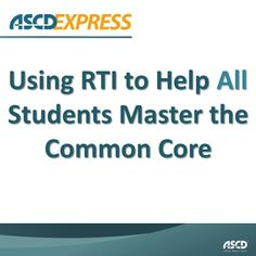 Using RTI to Help All Students Master the Common Core