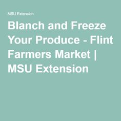 Blanch and Freeze Your Produce - Flint Farmers Market | MSU Extension
