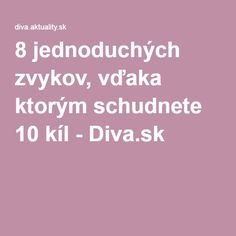 8 jednoduchých zvykov, vďaka ktorým schudnete 10 kíl - Diva.sk Nordic Interior, Detox, Lose Weight, Ds