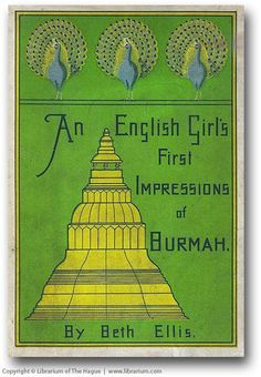 An English Girl's First Impressions of Burmah, by Beth Ellis, 1899.