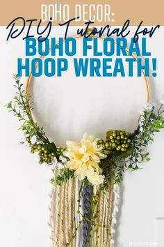 Boho Decor:  DIY Tutorial for Boho Floral Hoop Wreath!  #boho #hoopwreath #floralhoopwreath #bohowreath