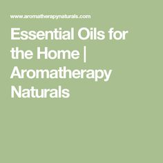 Essential Oils for the Home | Aromatherapy Naturals