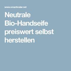 Neutrale Bio-Handseife preiswert selbst herstellen