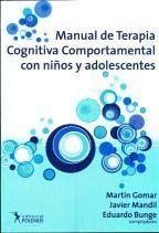 Manual de terapia cognitiva comportamental con niños y adolescentes / Martín Gomar, Javier Mandil, Eduardo Bunge (comps.)