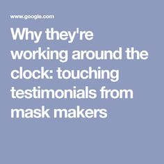 Why they're working around the clock: touching testimonials from mask makers Clock, Touch, Watch, Clocks