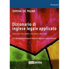 Dizionario di inglese legale applicato, Serena de Palma, Filodiritto Editore 2012 http://www.filodirittoeditore.com/index.php?route=product/product&path=67&product_id=53