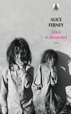 Grâce et dénuement - Alice Ferney