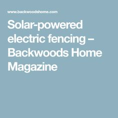 Solar-powered electric fencing – Backwoods Home Magazine Electric Fencing, Wire Fence, House And Home Magazine, Solar Power, Chain Link Fence, Chicken Wire, Solar Energy