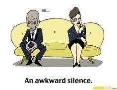 """I'm not even sure what was so funny about this but I laughed for like 10 minutes.  """"Awkward silence.""""  Hehe."""