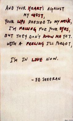I'm in love now. - Ed Sheeran