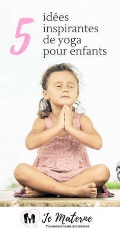 Yoga pour enfants - 5 idées des plus inspirantes - Cliquer pour voir sur Je Materne!