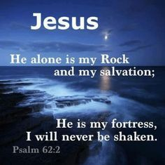 Jesus My Rock of Salvation Favorite Bible Verses, Bible Verses Quotes, Jesus Quotes, Bible Psalms, Inspirational Scriptures, Meaningful Quotes, Psalm 62 2, God Jesus, Jesus Christ