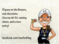 I'll pass on the flowers and chocolate, give me dri-fit, running shoes and a race entry. Running Club, Running Humor, Running Quotes, Girl Running, Running Motivation, Gym Humor, Running Workouts, Running Tips, Fitness Motivation