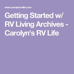 Getting Started w/ RV Living Archives - Carolyn's RV Life