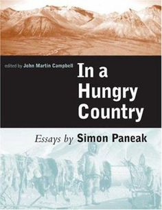 In a hungry country essays by Simon Paneak ; edited by John Martin Campbell ; with contributions by Grant Spearman, Robert L. Rausch, and Stephen C. Martin Campbell, John Campbell, Indigenous Peoples Day, John Martin, Natural World, Nonfiction, New Books, Knowledge, Country