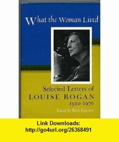 What the Woman Lived Selected Letters, 1920-70 (9780151958788) Louise Bogan, Ruth Limmer , ISBN-10: 0151958785  , ISBN-13: 978-0151958788 ,  , tutorials , pdf , ebook , torrent , downloads , rapidshare , filesonic , hotfile , megaupload , fileserve