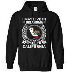 I MAY LIVE IN OKLAHOMA BUT I WAS MADE IN CALIFORNIA