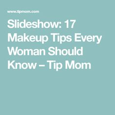Slideshow: 17 Makeup Tips Every Woman Should Know – Tip Mom