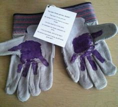 """A preschool Father's Day gift! The poem reads: """"See these gloves daddy? They don't fit me just yet, my handprints are on them so you never forget. I'm only small for a little while, So remember my hands and remember my smile. I love you daddy, with all my"""