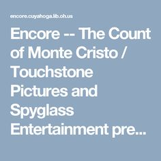 Encore -- The Count of Monte Cristo / Touchstone Pictures and Spyglass Entertainment present a Birnbaum/Barber production, a Kevin Reynolds film ; producers, Roger Birnbaum, Gary Barber, Jonathan Glickman ; screenplay writer, Jay Wolpert ; director, Kevin Reynolds.