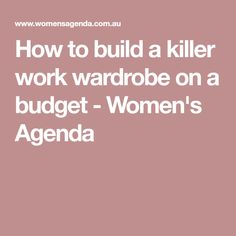 How to build a killer work wardrobe on a budget - Women's Agenda