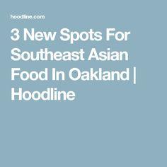 3 New Spots For Southeast Asian Food In Oakland   Hoodline