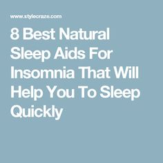 8 Best Natural Sleep Aids For Insomnia That Will Help You To Sleep Quickly #naturalinsomniacures