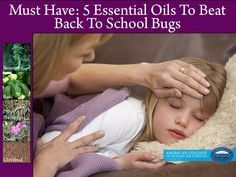 Must Have: 5 Essential Oils To Beat Back To School Bugs