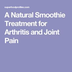 A Natural Smoothie Treatment for Arthritis and Joint Pain