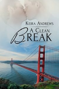A Clean Break, book 2, by Keira Andrews