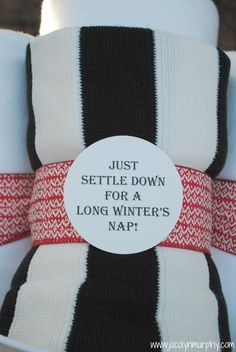 "Cozy Holiday Gifts ~ a Throw Blankets with cute tags: ""Just settled down for a long winter's nap"" or ""Rest ye merry gentlemen"" or ""And to all a good night!"" or ""Sleep in heavenly peace."""