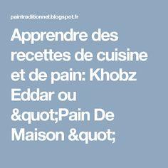 """Apprendre des recettes de cuisine et de pain: Khobz Eddar ou """"Pain De Maison """""""