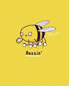 I don't drink caffeine (only have coffee once a week or less - and always decaf), but this buzzin bee is cute.