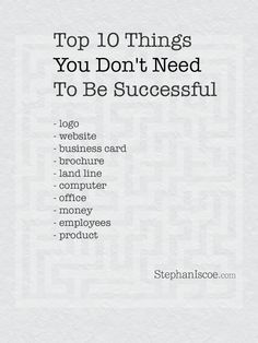 The top10 things you don't need to be successful in business