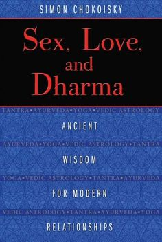 Sex, Love, and Dharma: Ancient Wisdom for Modern Relationships (Paperback)