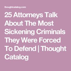25 Attorneys Talk About The Most Sickening Criminals They Were Forced To Defend True Creepy Stories, True Stories, Paranormal, Fisheye Placebo, Reading Stories, Spooky Scary, Thought Catalog, Read Later, Reading Material