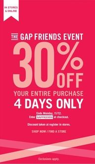 Ends tonight, 11/12. Enjoy 30% OFF your entire purchase at GAP. Enter code: GAPFRIENDS. Click through for more details.