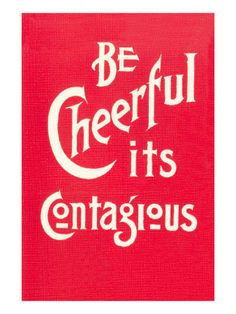 Be Cheerful; it's Contagious