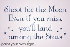 "I've always found this hilarious. The moon is so much closer than any of the other stars. The quote should be ""don't shoot for the moon, cuz if you miss you'll wind up stuck in low earth orbit."""