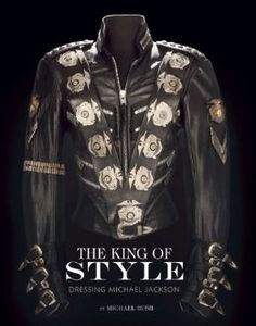 The King of Style: Dressing Michael Jackson: Michael Bush