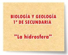 """BIOLOGÍA Y GEOLOGÍA DE 1º DE SECUNDARIA: """"La hidrosfera"""""""