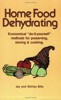 """Home Food Dehydrating: Economical """"Do-it-yourself"""" Methods for Preserving, Storing & Cooking « LibraryUserGroup.com – The Library of Library User Group"""