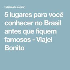 5 lugares para você conhecer no Brasil antes que fiquem famosos - Viajei Bonito
