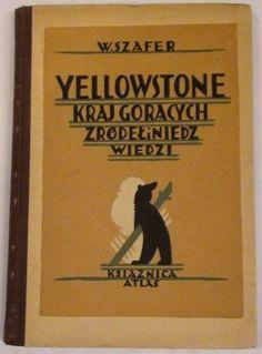 """""""Yellowstone. Kraj gorących źródeł i niedźwiedzi"""" Władysław Szafer Book series Bibljoteka Iskier vol. 26 (1929)"""