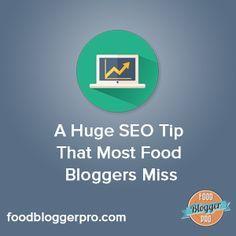 A Huge SEO Tip That Most Food Bloggers Miss | foodbloggerpro.com
