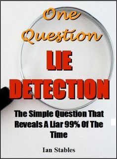 One Question Lie Detection: The simple question that reveals a liar 99% of the time (Self help methods that work) by Ian Stables, http://www.amazon.com/dp/B00BB16Q6Y/ref=cm_sw_r_pi_dp_ZsCMtb0Z9X9JH