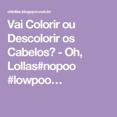 Vai Colorir ou Descolorir os Cabelos? - Oh, Lollas#nopoo #lowpoo…