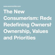 The New Consumerism: Redefining Ownership, Values and Priorities