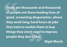 Words on Work-Life Balance by Nigel Marsh {{ Truer words have never been spoken }}