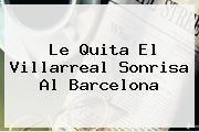 http://tecnoautos.com/wp-content/uploads/imagenes/tendencias/thumbs/le-quita-el-villarreal-sonrisa-al-barcelona.jpg Barcelona Hoy. Le quita el Villarreal sonrisa al Barcelona, Enlaces, Imágenes, Videos y Tweets - http://tecnoautos.com/actualidad/barcelona-hoy-le-quita-el-villarreal-sonrisa-al-barcelona/